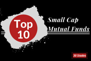 10 Best Small Cap Mutual Funds for investment right now equity mf personal finance stocks market 30 stades