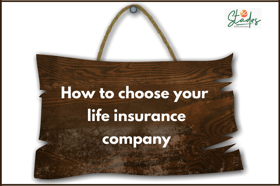 How to choose your life insurance provider 30 STADES LIFE INSURANCE BEST PLAN