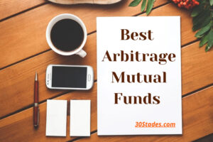 Top 5 Arbitrage Mutual Funds for investment right now stock market equities bull run high returns personal finance 30stades