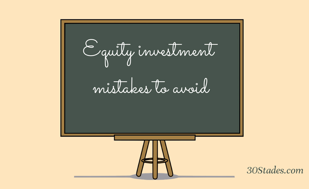 Equity Investments: 5 common mistakes to avoid stock market how to invest quick returns 30stades